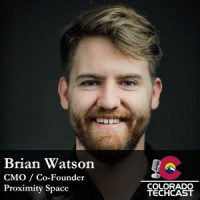 Brian Watson Proximity Space Colorado TechCast