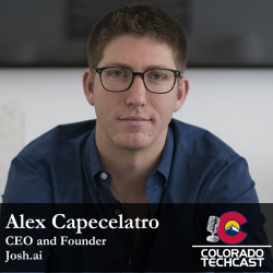 Alex Capecelatro - Josh ai - Colorado TechCast