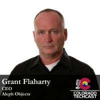 Grant Flaharty - Aleph Objects - Colorado TechCast